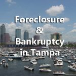 Understand Foreclosure and Bankruptcy in Tampa